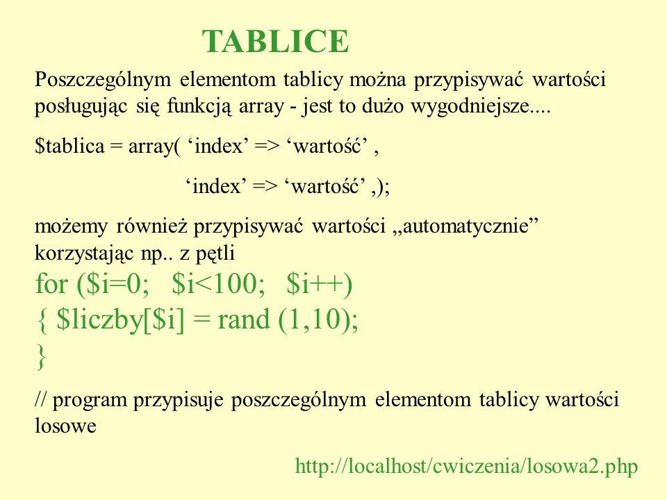 TABLICE for ($i=0; $i<100; $i++) { $liczby[$i] = rand (1,10); }